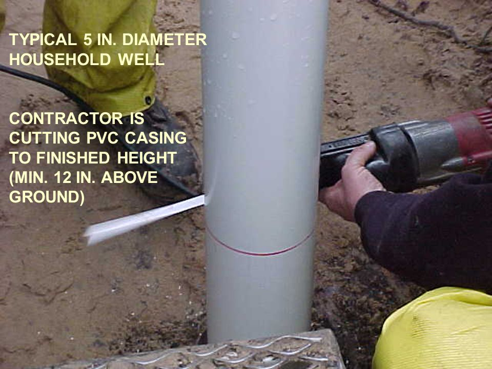TYPICAL 5 IN. DIAMETER HOUSEHOLD WELL. CONTRACTOR IS. CUTTING PVC CASING. TO FINISHED HEIGHT. (MIN. 12 IN. ABOVE.