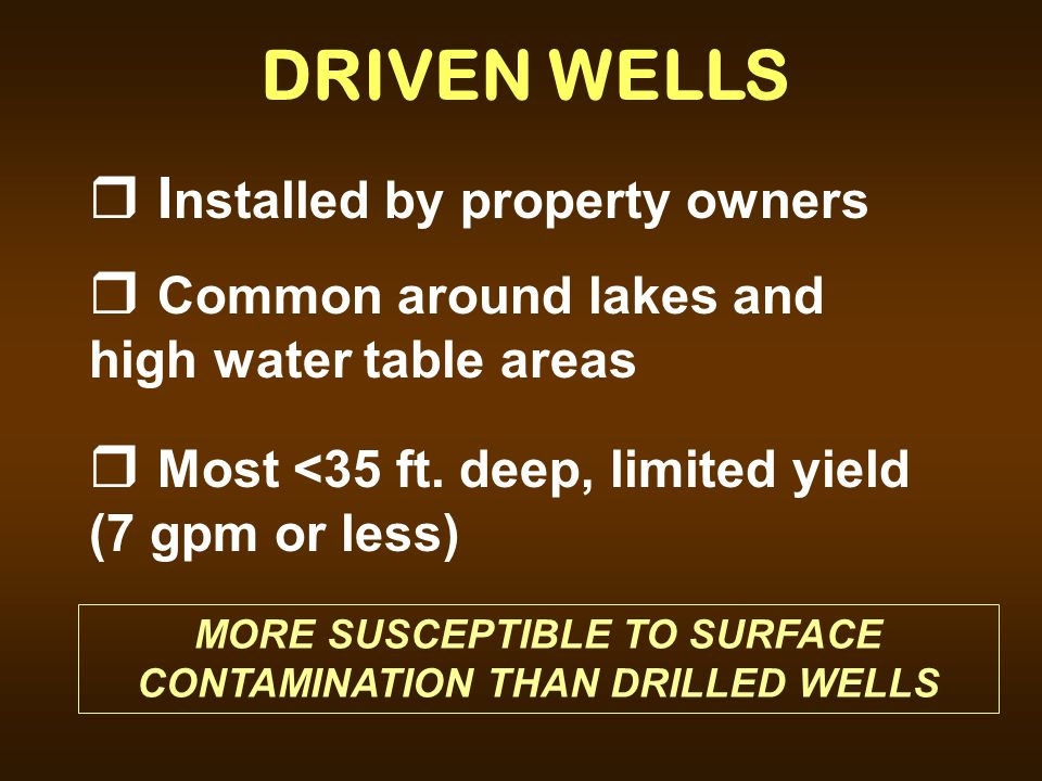 MORE SUSCEPTIBLE TO SURFACE CONTAMINATION THAN DRILLED WELLS