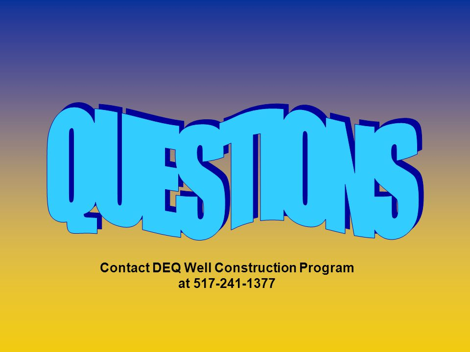 Contact DEQ Well Construction Program at 517-241-1377