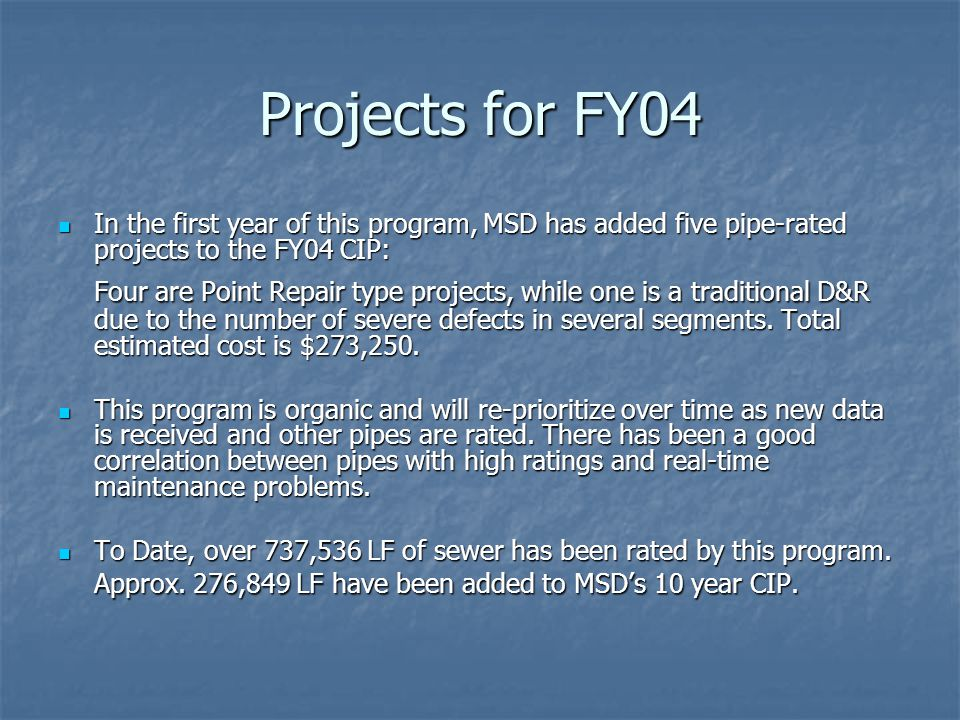 Projects for FY04 In the first year of this program, MSD has added five pipe-rated projects to the FY04 CIP: