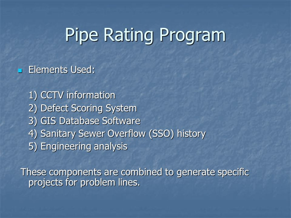 Pipe Rating Program Elements Used: 1) CCTV information