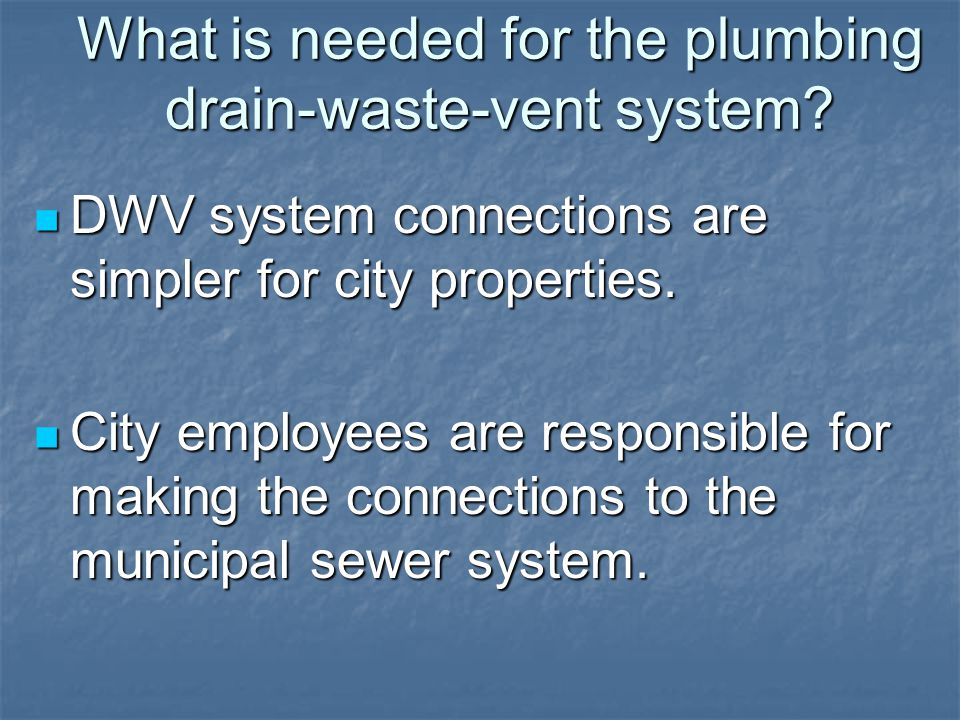 What is needed for the plumbing drain-waste-vent system