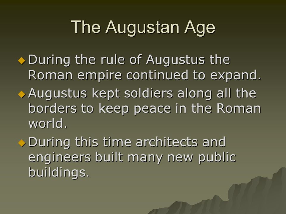 The Augustan Age During the rule of Augustus the Roman empire continued to expand.