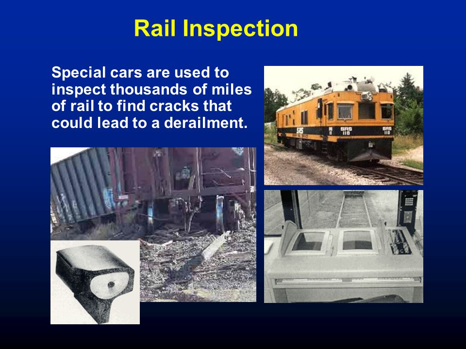 Rail Inspection Special cars are used to inspect thousands of miles of rail to find cracks that could lead to a derailment.