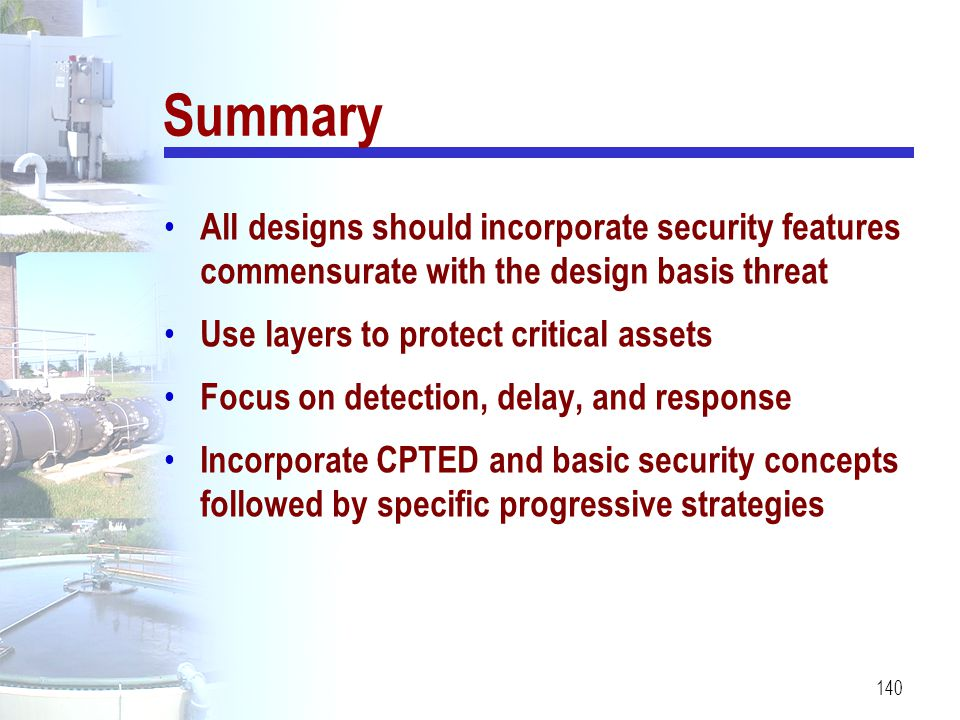 Summary All designs should incorporate security features commensurate with the design basis threat.