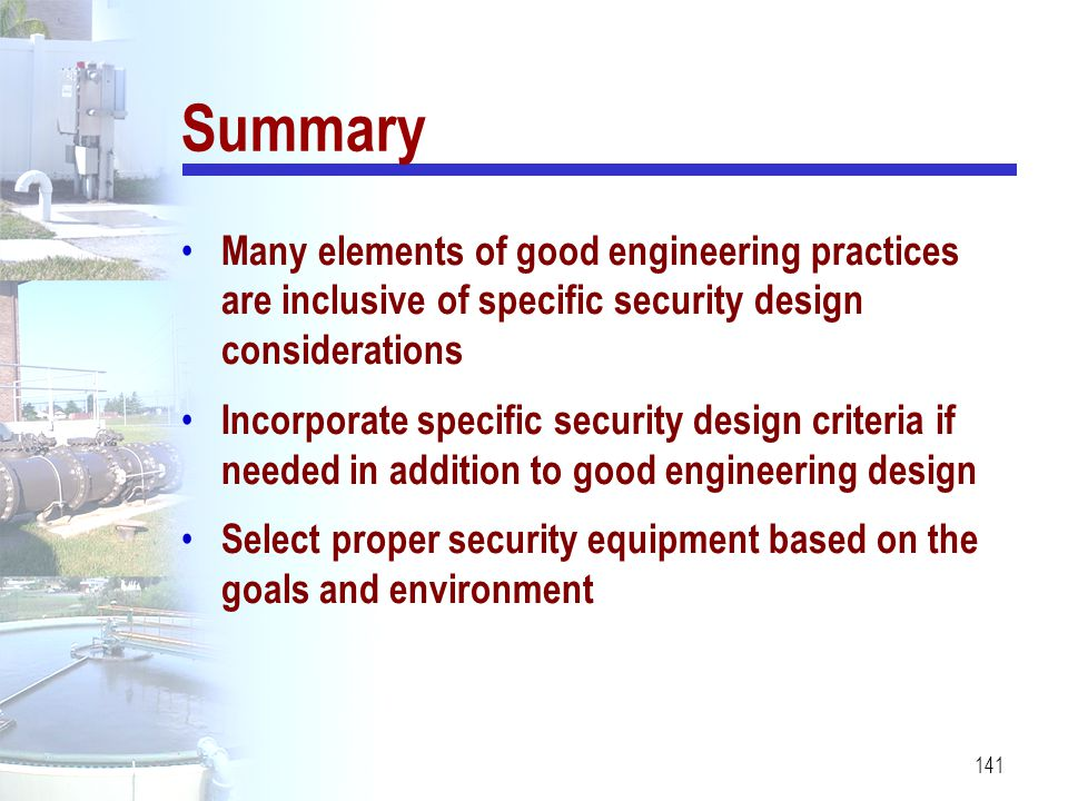 Summary Many elements of good engineering practices are inclusive of specific security design considerations.