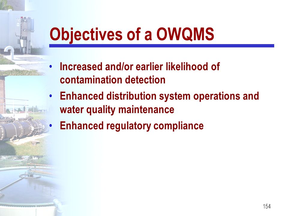 Objectives of a OWQMS Increased and/or earlier likelihood of contamination detection.