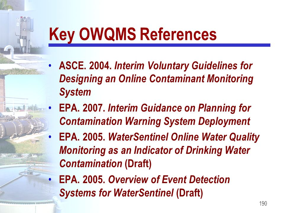 Key OWQMS References ASCE. 2004. Interim Voluntary Guidelines for Designing an Online Contaminant Monitoring System.