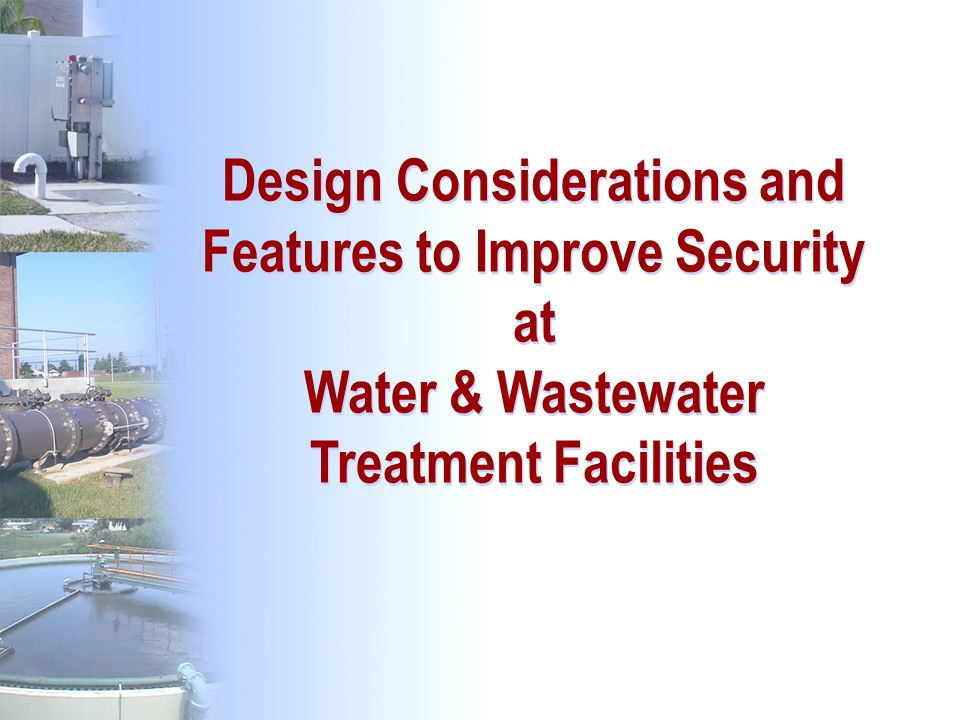 Design Considerations and Features to Improve Security at Water & Wastewater Treatment Facilities