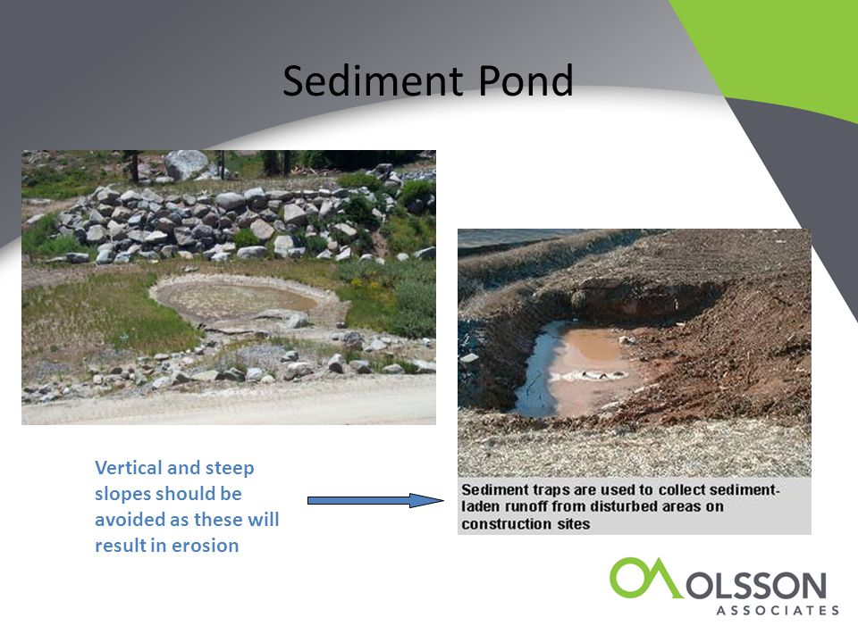 Sediment Pond Vertical and steep slopes should be avoided as these will result in erosion