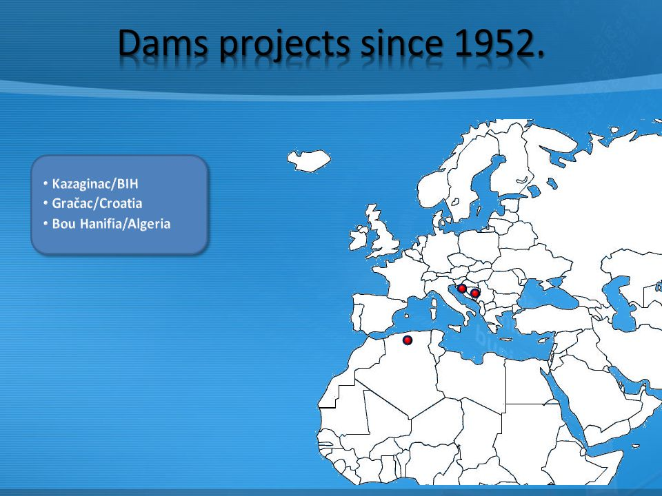 Dams projects since 1952. Kazaginac/BIH Gračac/Croatia