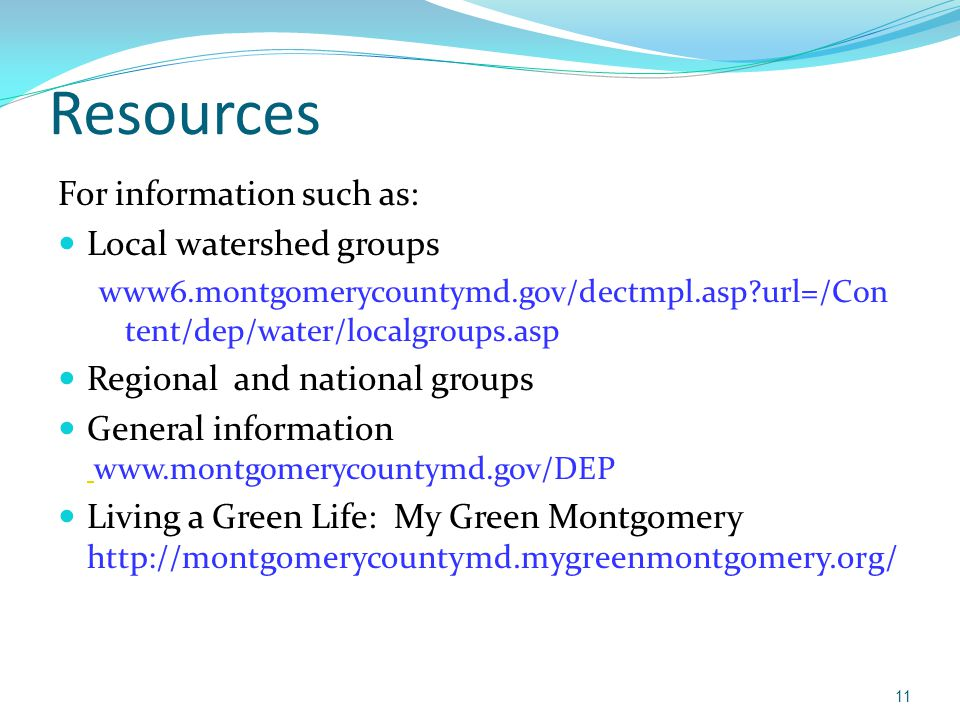 Resources For information such as: Local watershed groups
