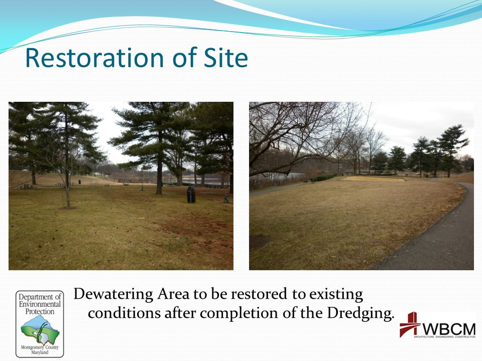 Restoration of Site Dewatering Area to be restored to existing conditions after completion of the Dredging.
