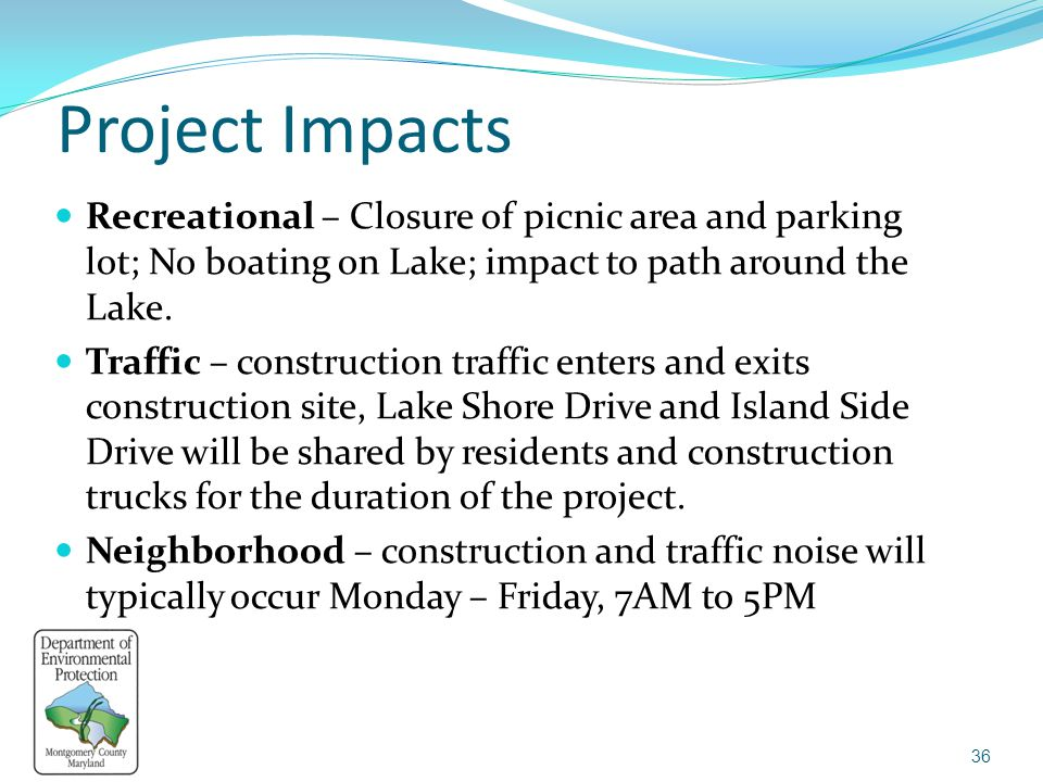 Project Impacts Recreational – Closure of picnic area and parking lot; No boating on Lake; impact to path around the Lake.