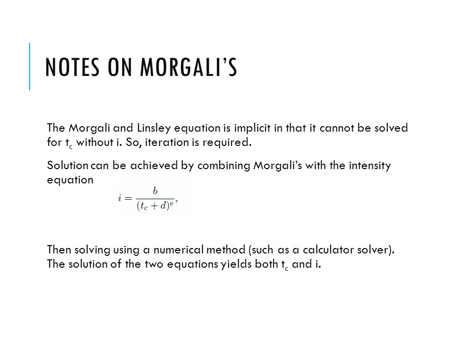 Notes on Morgali's The Morgali and Linsley equation is implicit in that it cannot be solved for tc without i. So, iteration is required.