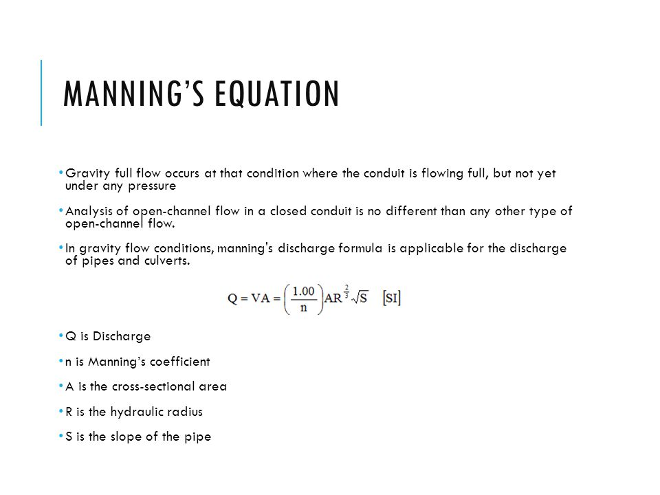 Manning's equation Gravity full flow occurs at that condition where the conduit is flowing full, but not yet under any pressure.