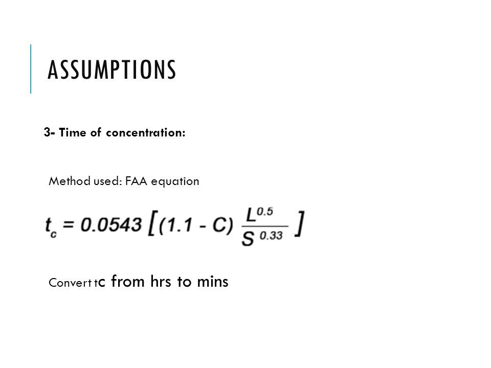 Assumptions 3- Time of concentration: Method used: FAA equation