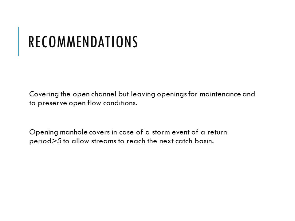 Recommendations Covering the open channel but leaving openings for maintenance and to preserve open flow conditions.