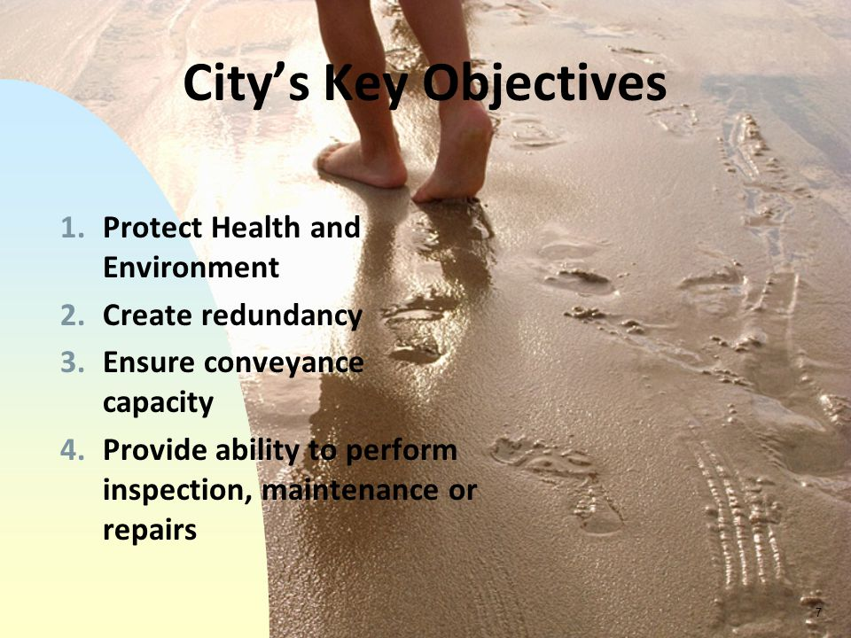City's Key Objectives Protect Health and Environment Create redundancy