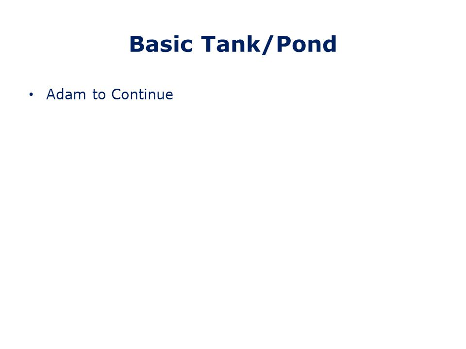 Basic Tank/Pond Adam to Continue