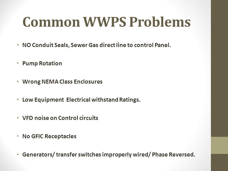 Common WWPS Problems NO Conduit Seals, Sewer Gas direct line to control Panel. Pump Rotation. Wrong NEMA Class Enclosures.