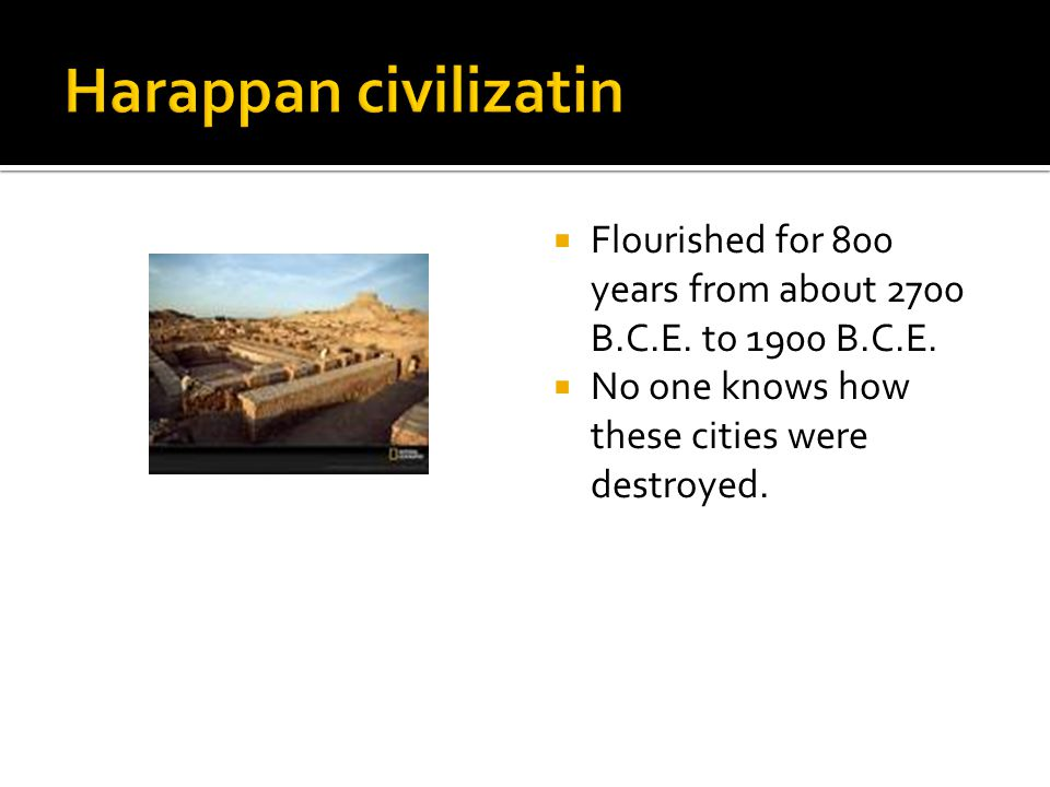 Harappan civilizatin Flourished for 800 years from about 2700 B.C.E.