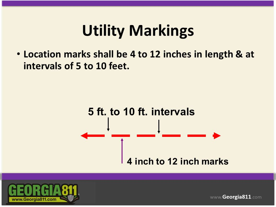 Utility Markings Location marks shall be 4 to 12 inches in length & at intervals of 5 to 10 feet. 5 ft. to 10 ft. intervals.
