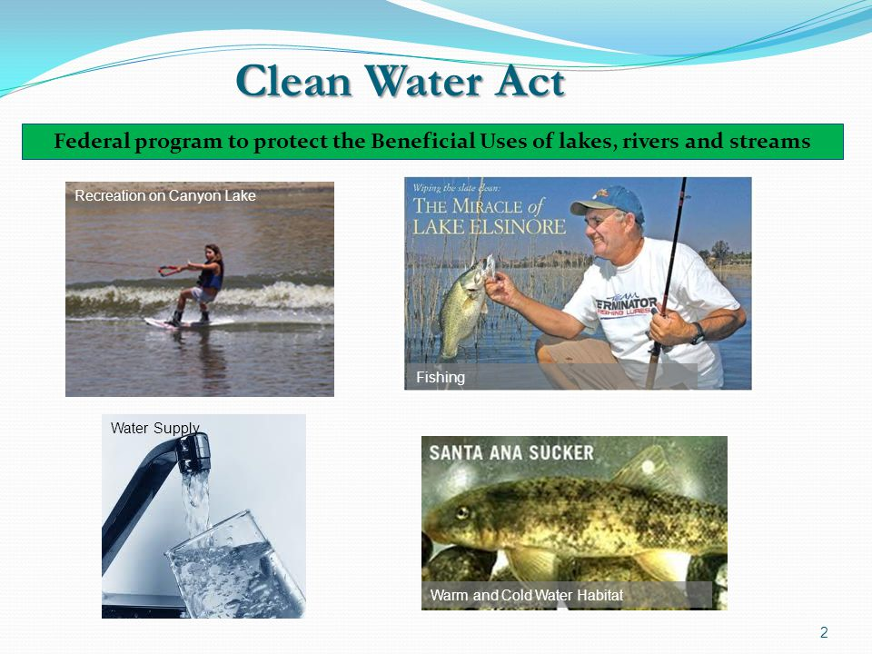 Clean Water Act Federal program to protect the Beneficial Uses of lakes, rivers and streams. Recreation on Canyon Lake.