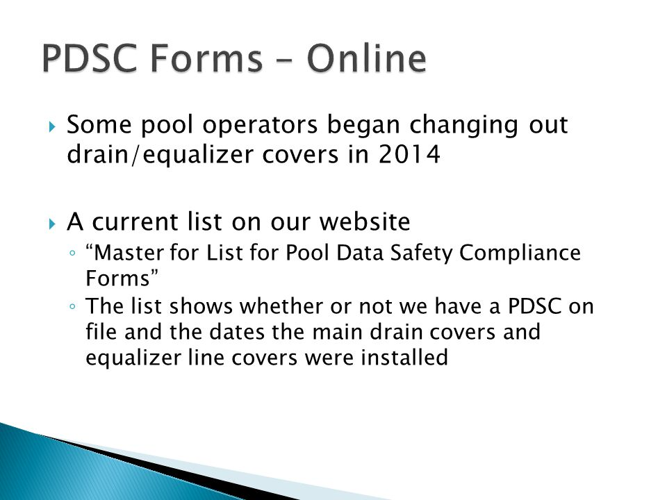 PDSC Forms – Online Some pool operators began changing out drain/equalizer covers in 2014. A current list on our website.