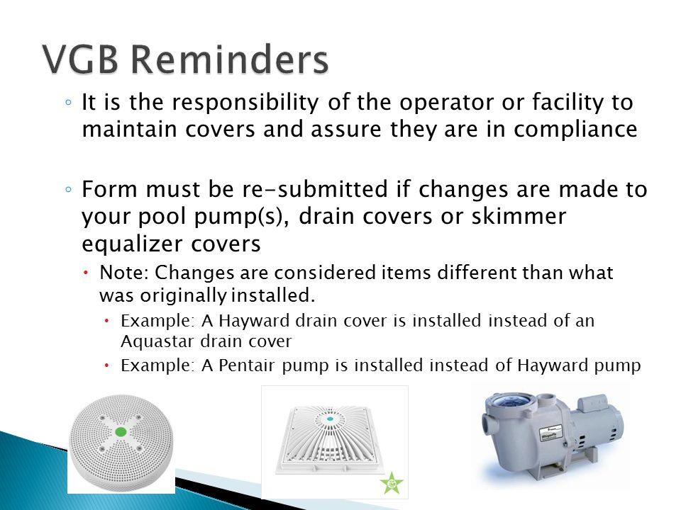 VGB Reminders It is the responsibility of the operator or facility to maintain covers and assure they are in compliance.