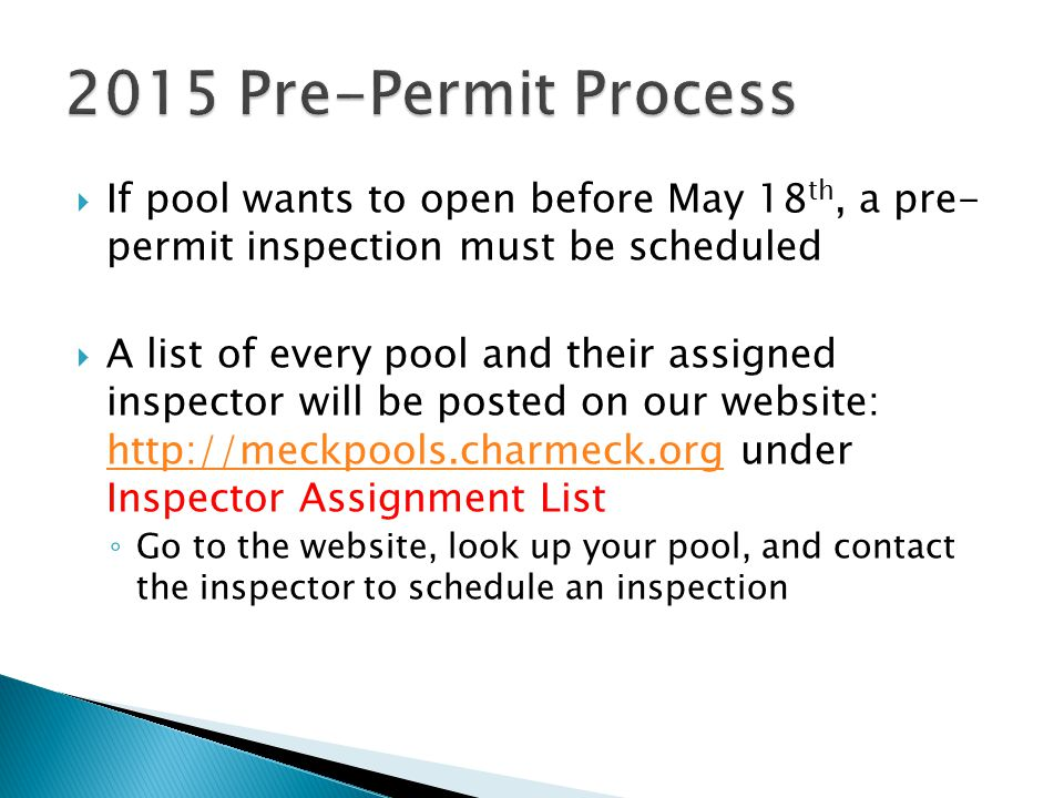 2015 Pre-Permit Process If pool wants to open before May 18th, a pre- permit inspection must be scheduled.