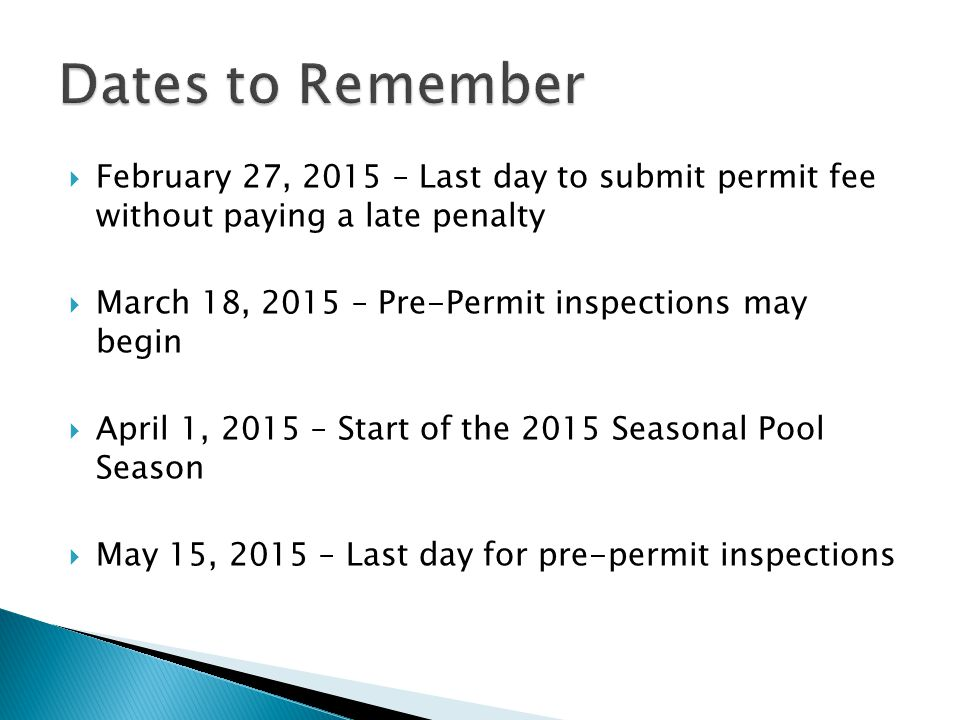 Dates to Remember February 27, 2015 – Last day to submit permit fee without paying a late penalty.