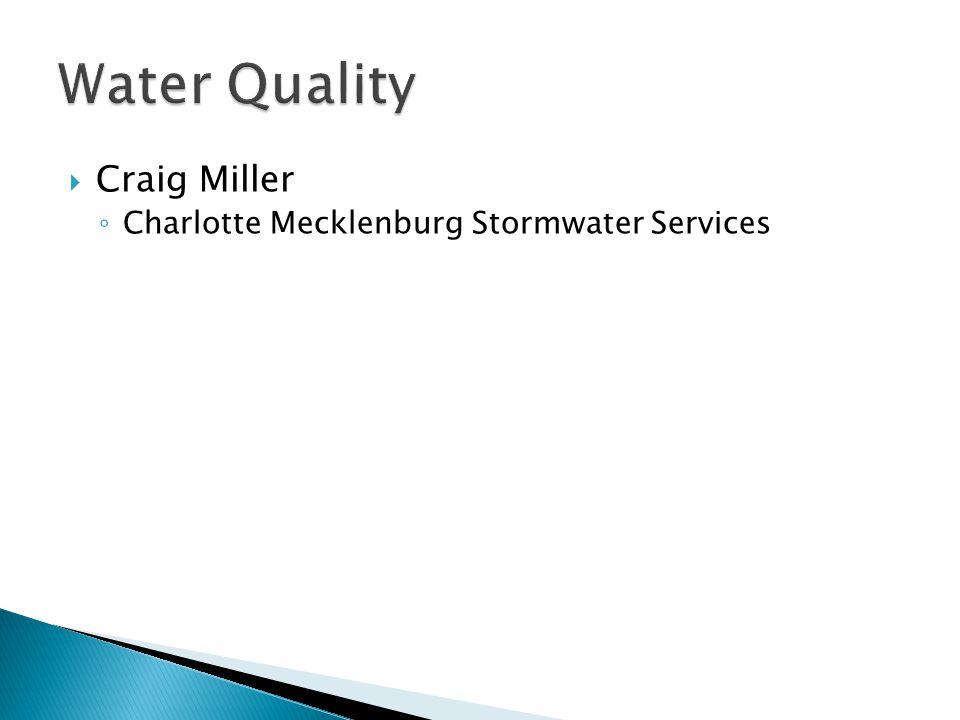Water Quality Craig Miller Charlotte Mecklenburg Stormwater Services
