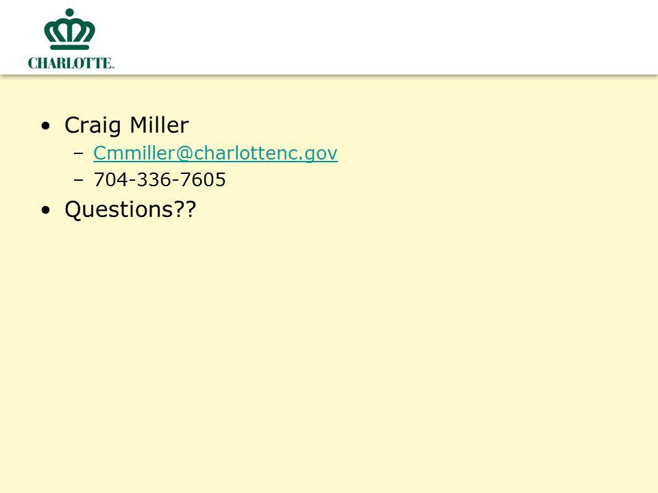 Craig Miller Cmmiller@charlottenc.gov 704-336-7605 Questions