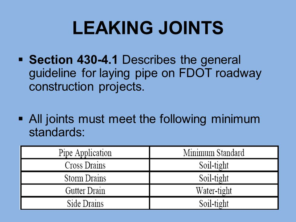LEAKING JOINTS Section 430-4.1 Describes the general guideline for laying pipe on FDOT roadway construction projects.