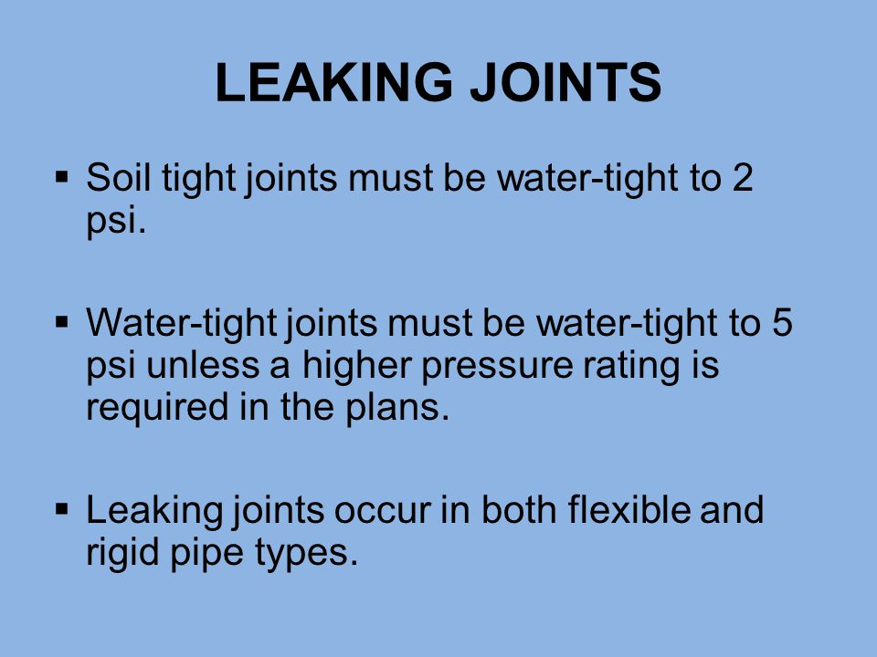 LEAKING JOINTS Soil tight joints must be water-tight to 2 psi.