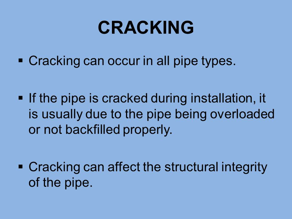 CRACKING Cracking can occur in all pipe types.