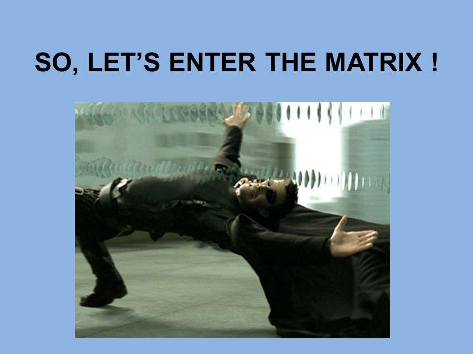 SO, LET'S ENTER THE MATRIX !