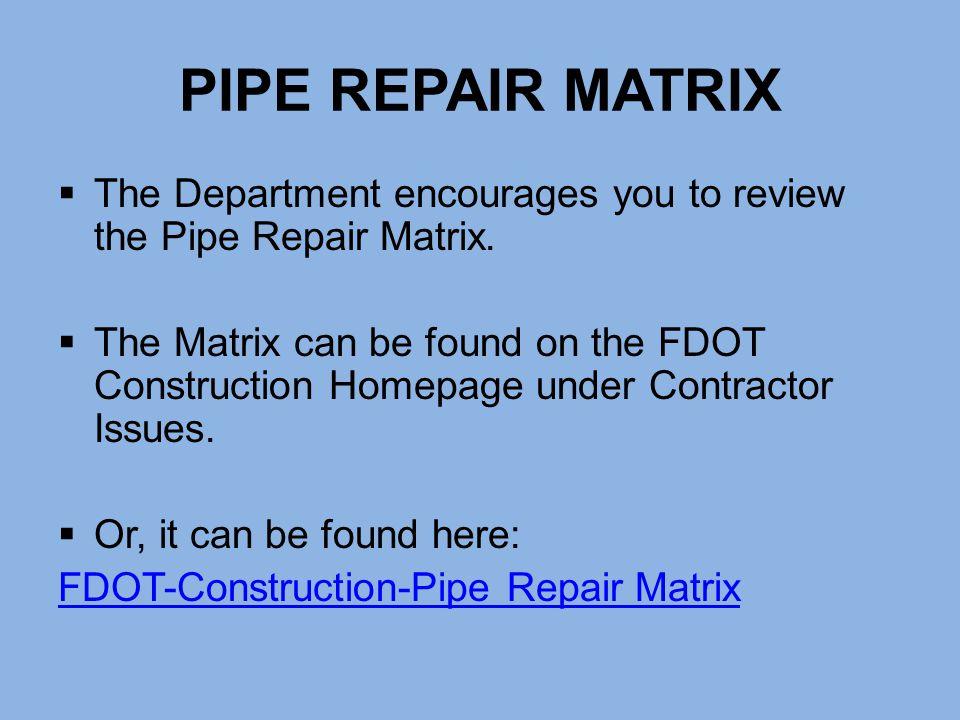 PIPE REPAIR MATRIX The Department encourages you to review the Pipe Repair Matrix.