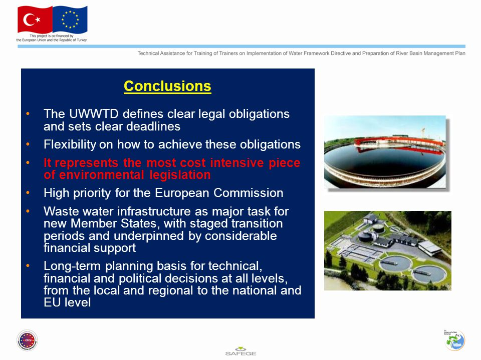 Conclusions The UWWTD defines clear legal obligations and sets clear deadlines. Flexibility on how to achieve these obligations.