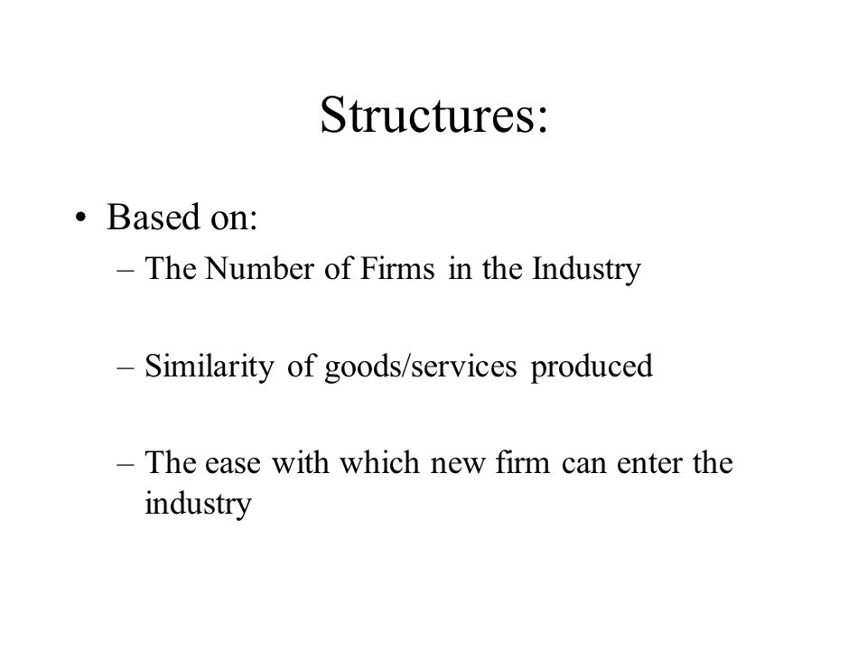 Structures: Based on: The Number of Firms in the Industry