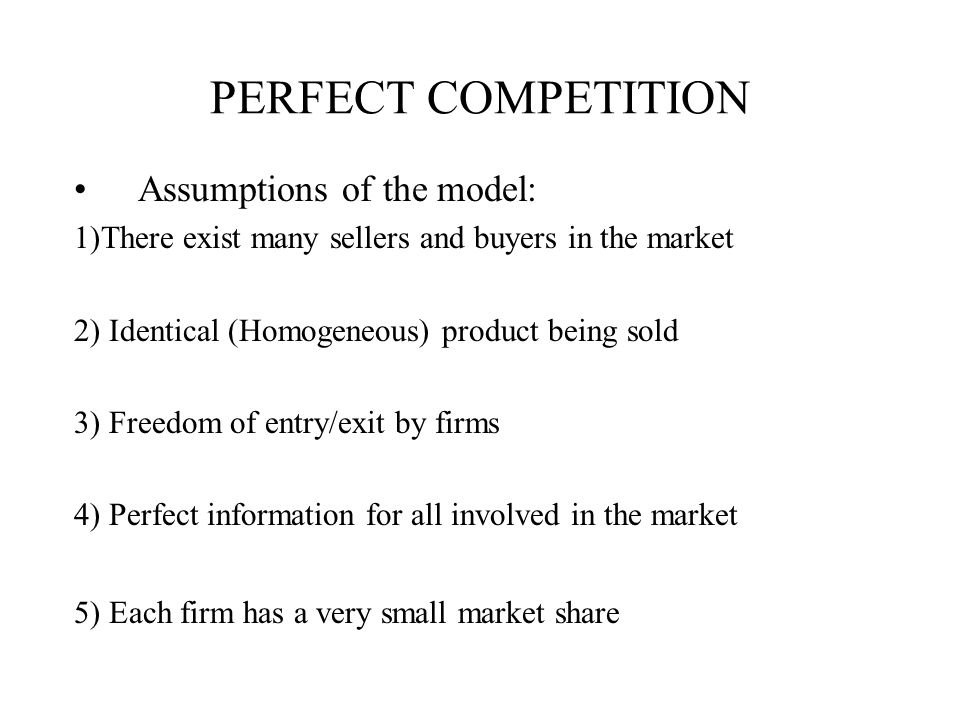 PERFECT COMPETITION Assumptions of the model: