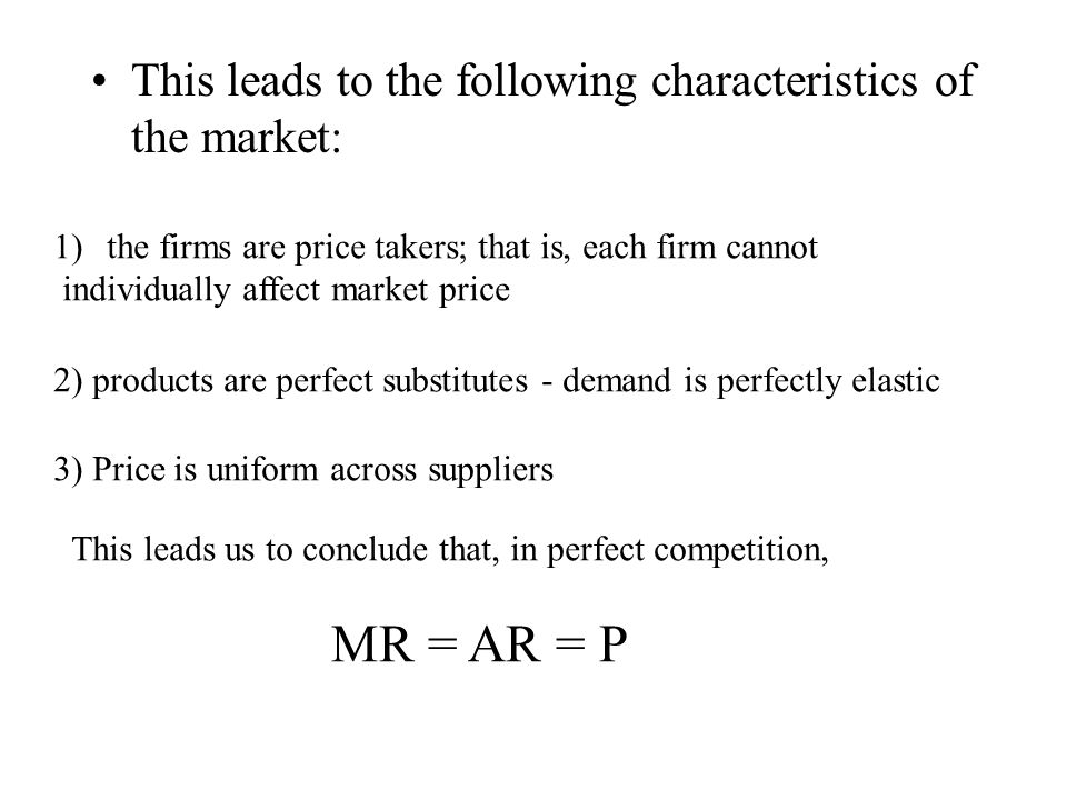 MR = AR = P This leads to the following characteristics of the market: