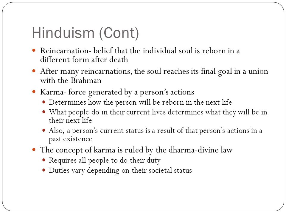 Hinduism (Cont) Reincarnation- belief that the individual soul is reborn in a different form after death.