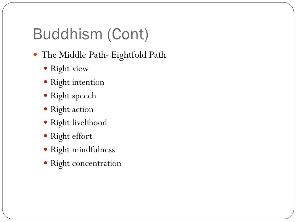 Buddhism (Cont) The Middle Path- Eightfold Path Right view