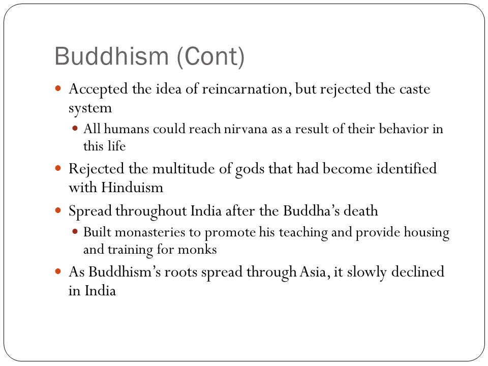 Buddhism (Cont) Accepted the idea of reincarnation, but rejected the caste system.