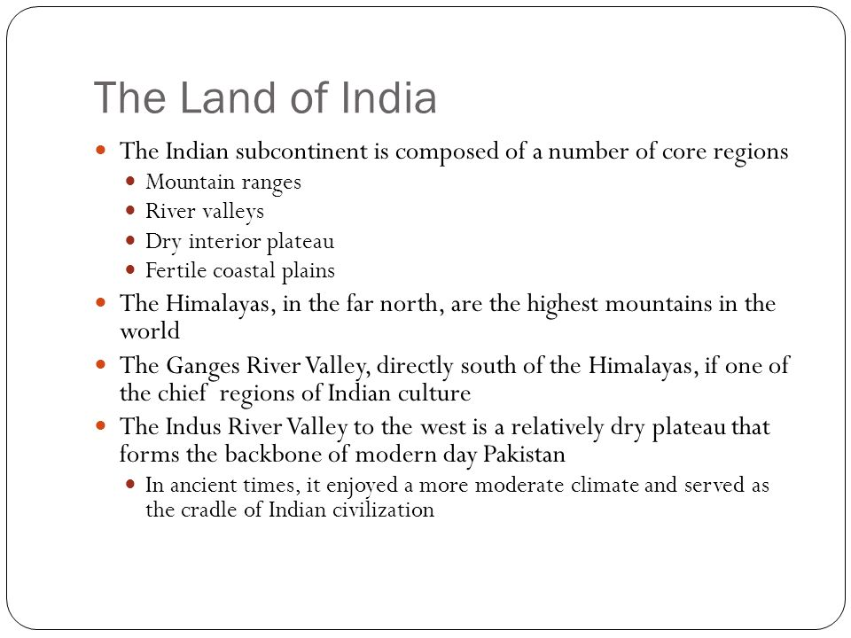 The Land of India The Indian subcontinent is composed of a number of core regions. Mountain ranges.
