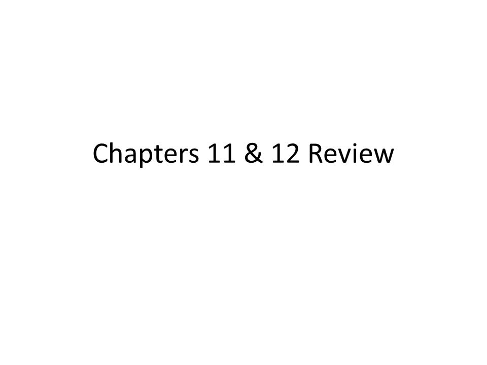 Chapters 11 & 12 Review