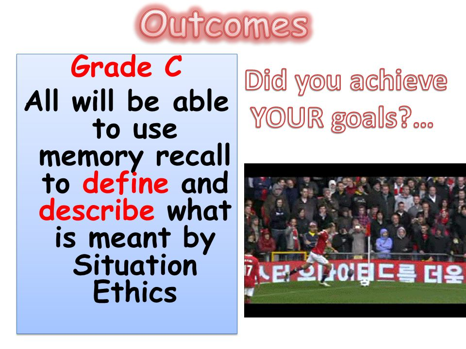 Outcomes Did you achieve YOUR goals … Grade C