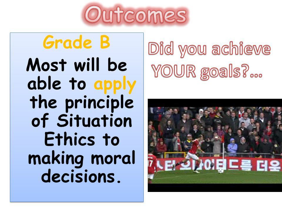 Outcomes Did you achieve YOUR goals … Grade B